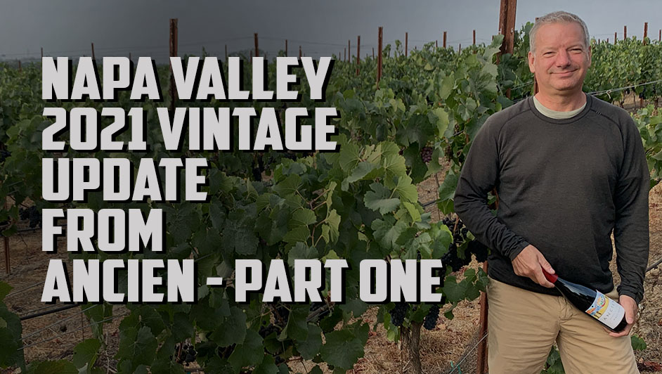 Ken from Ancien in Napa Valley gives us an update on the 2021 vintage.